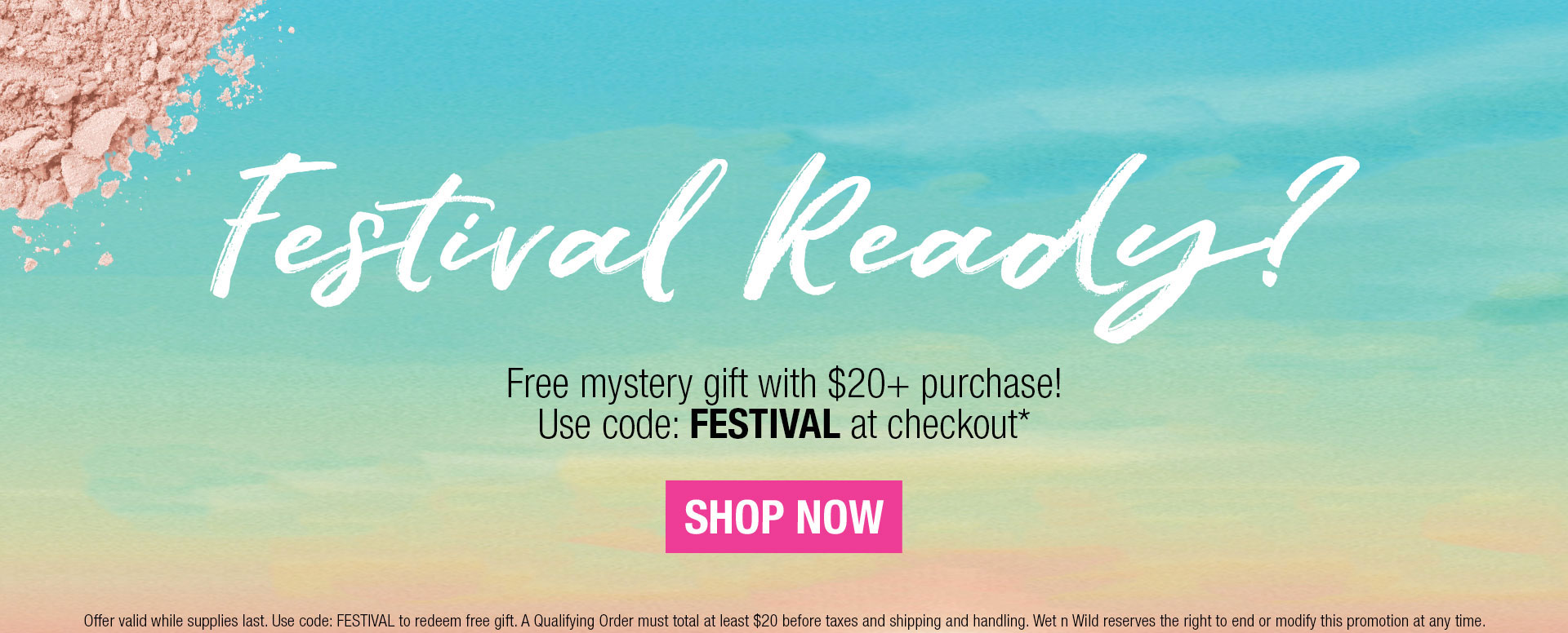 Festival Ready? Free gift with a $20+ purchase